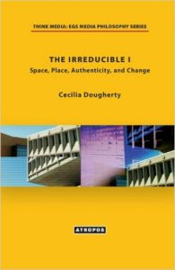 The Irreducible I: Space, Place, Authenticity, and Change by Cecilia Dougherty